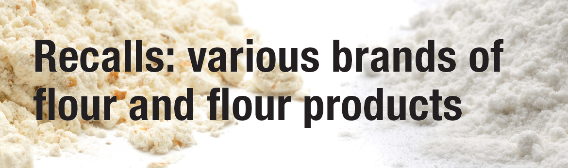 Recalls: various brands of flour and flour products